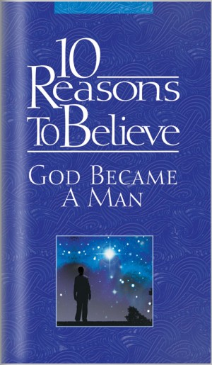 10 Reasons to Believe God Became a Man